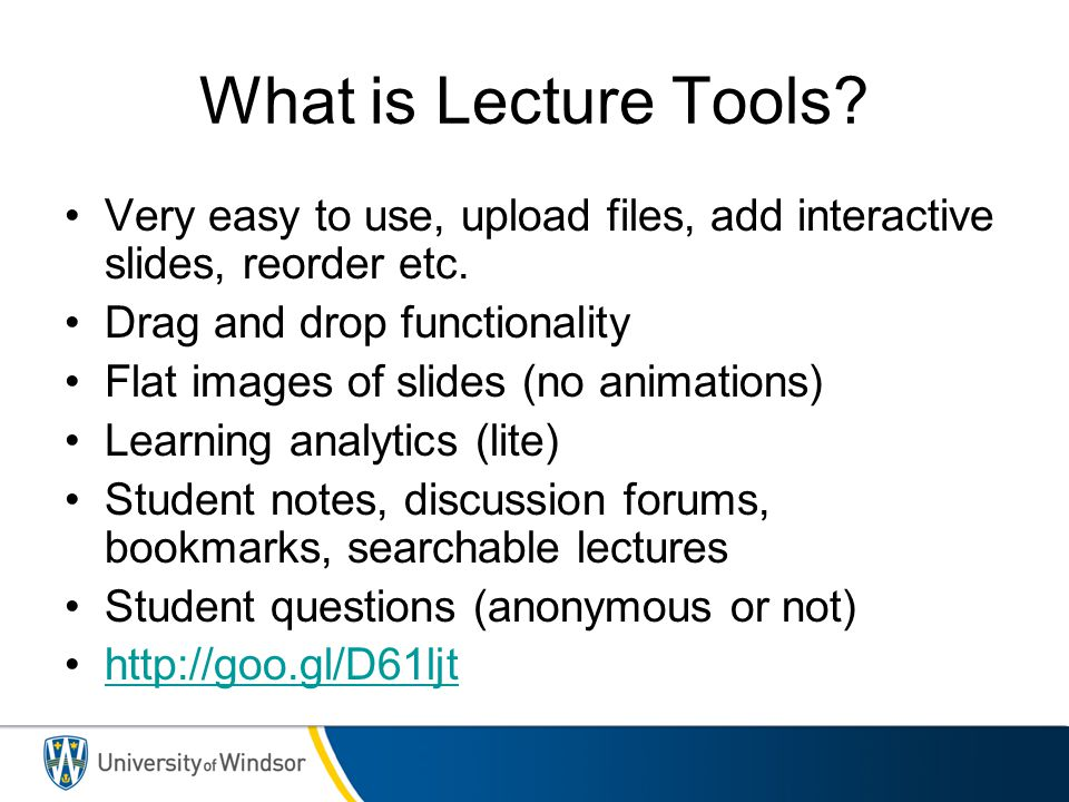 What is Lecture Tools Very easy to use, upload files, add interactive slides, reorder etc. Drag and drop functionality.