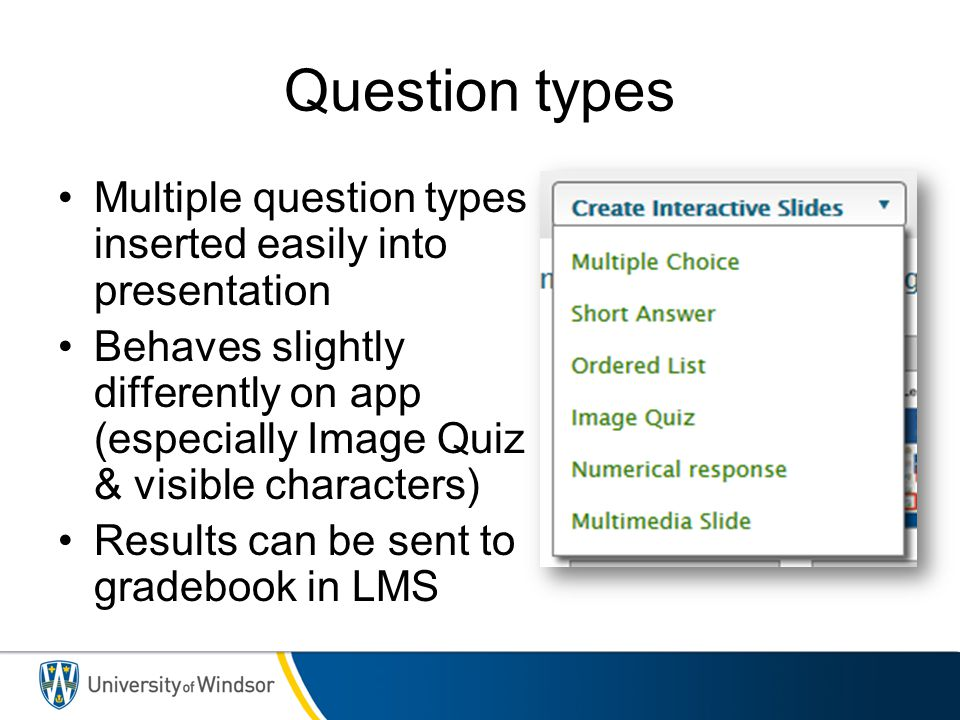Question types Multiple question types inserted easily into presentation.