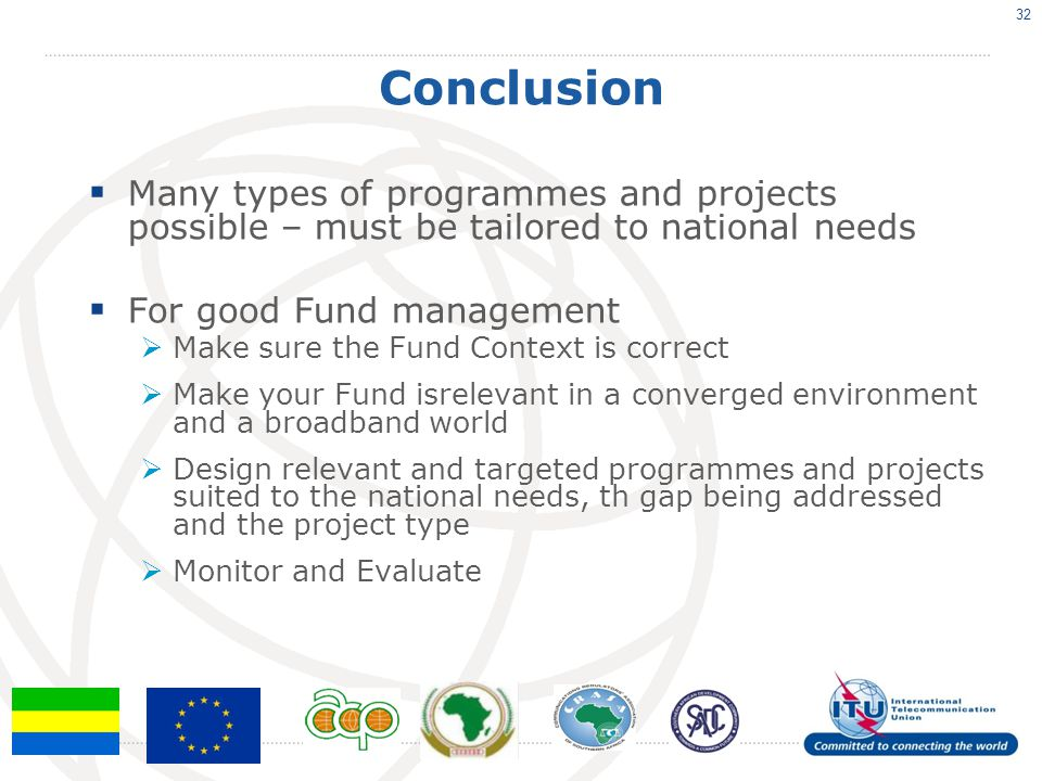 Conclusion Many types of programmes and projects possible – must be tailored to national needs. For good Fund management.