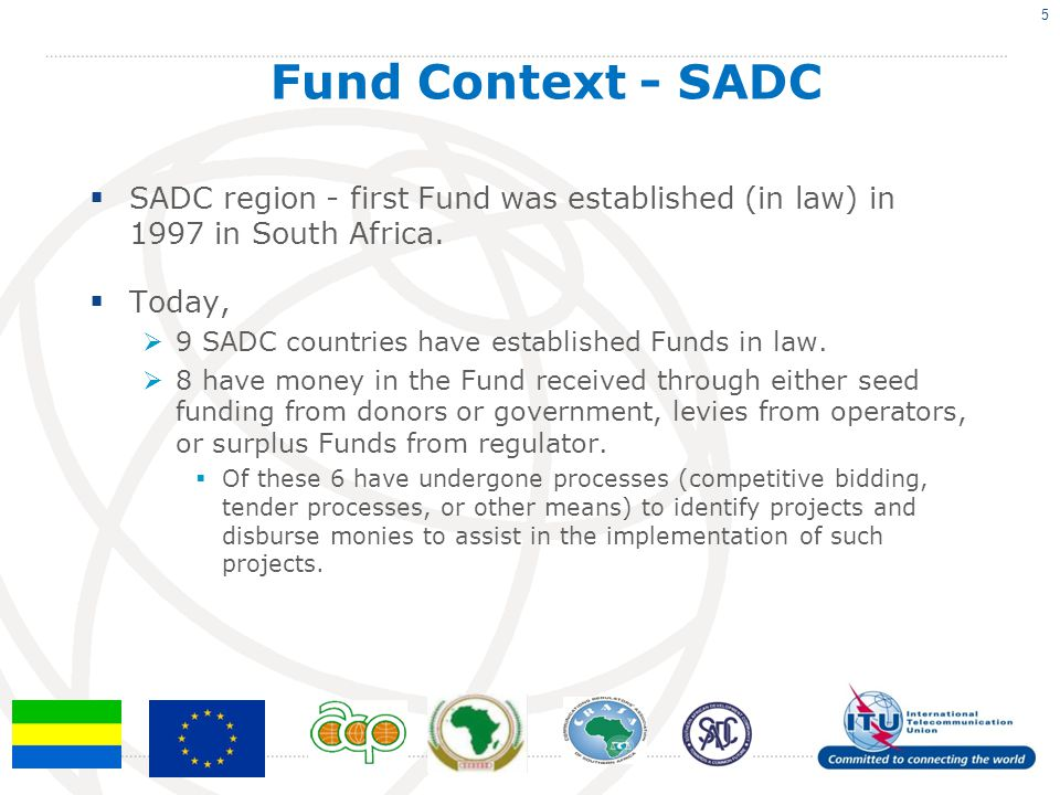 Fund Context - SADC SADC region - first Fund was established (in law) in 1997 in South Africa. Today,