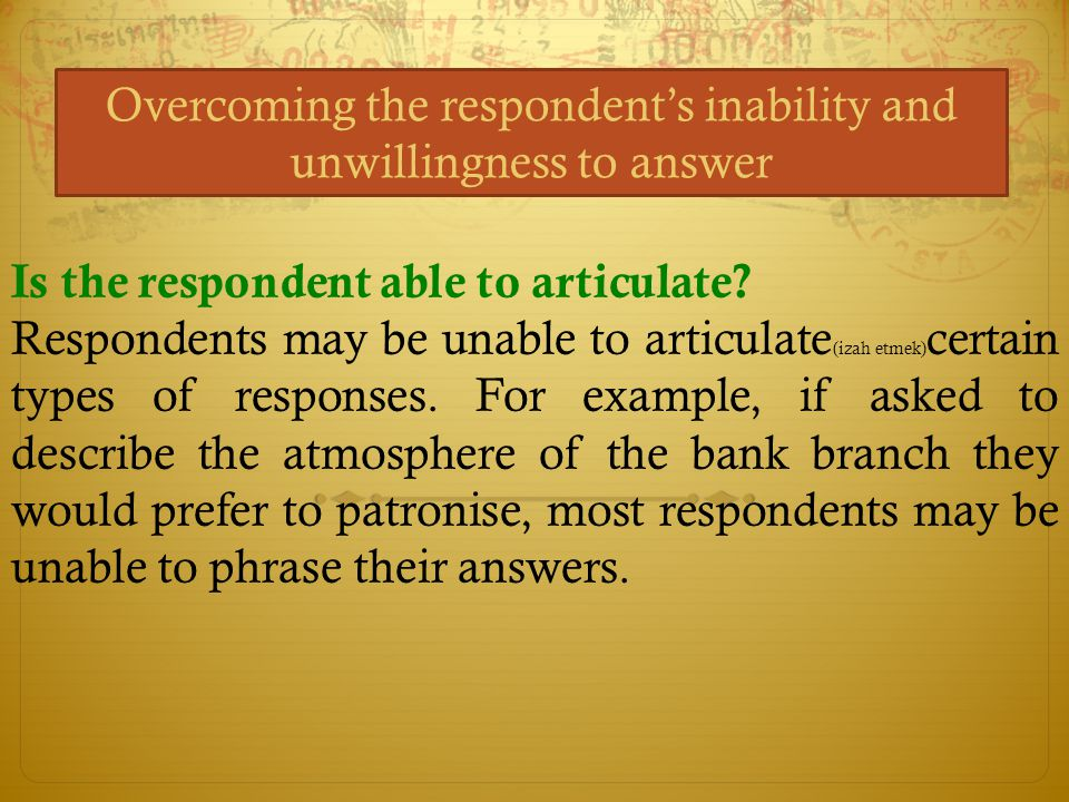 Overcoming the respondent's inability and unwillingness to answer