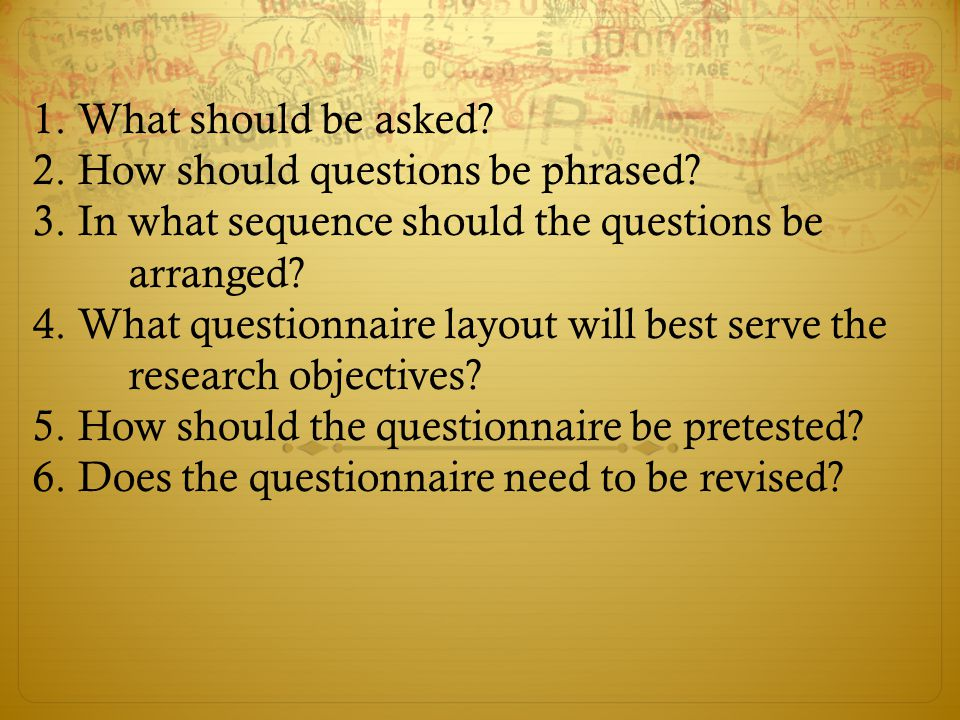 1. What should be asked 2. How should questions be phrased 3. In what sequence should the questions be arranged