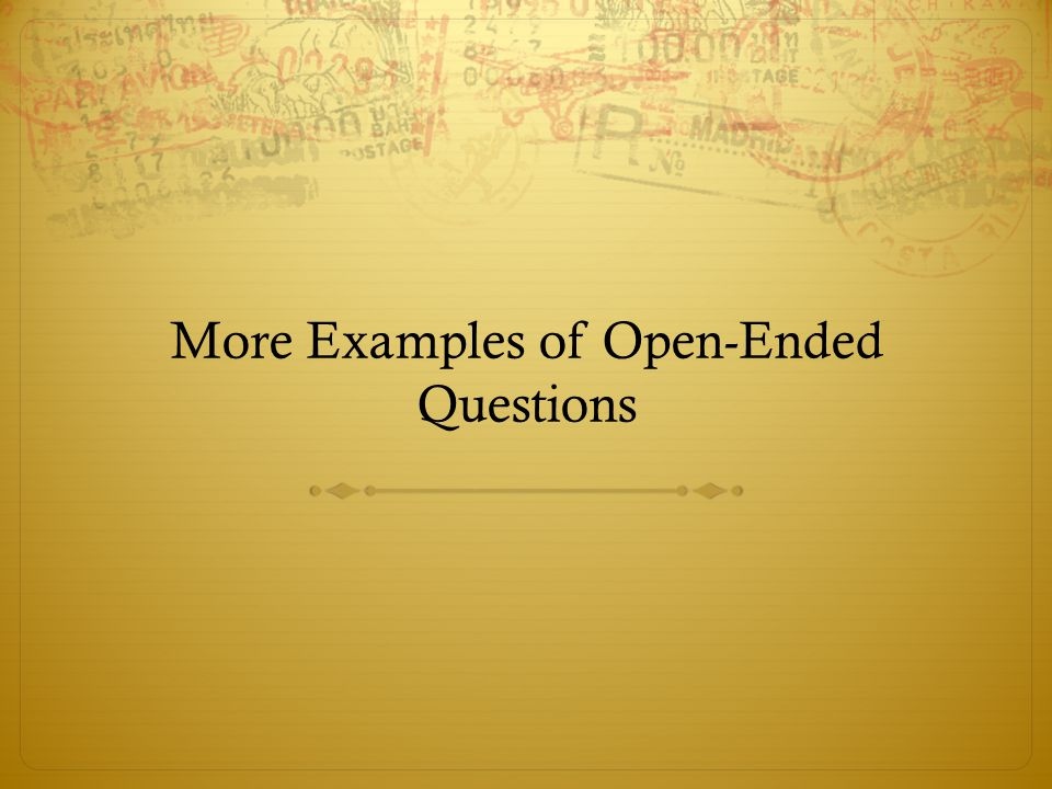 More Examples of Open-Ended Questions