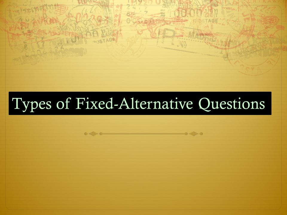 Types of Fixed-Alternative Questions