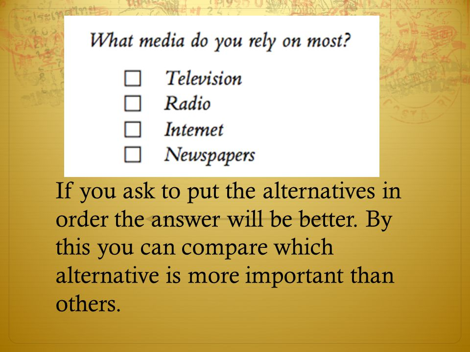 If you ask to put the alternatives in order the answer will be better