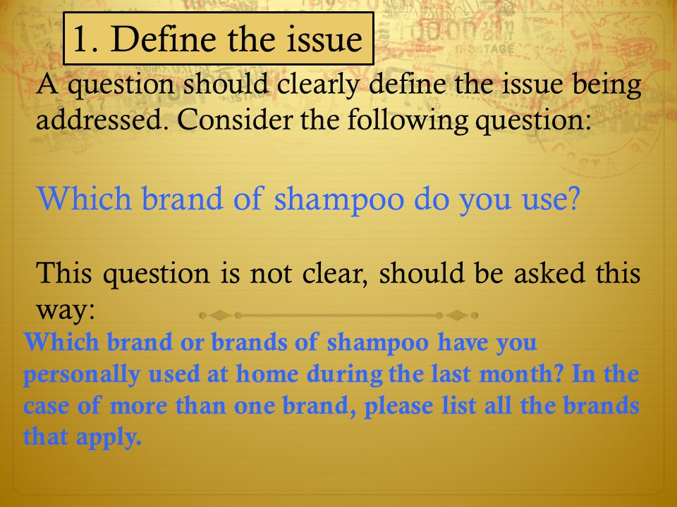 1. Define the issue Which brand of shampoo do you use