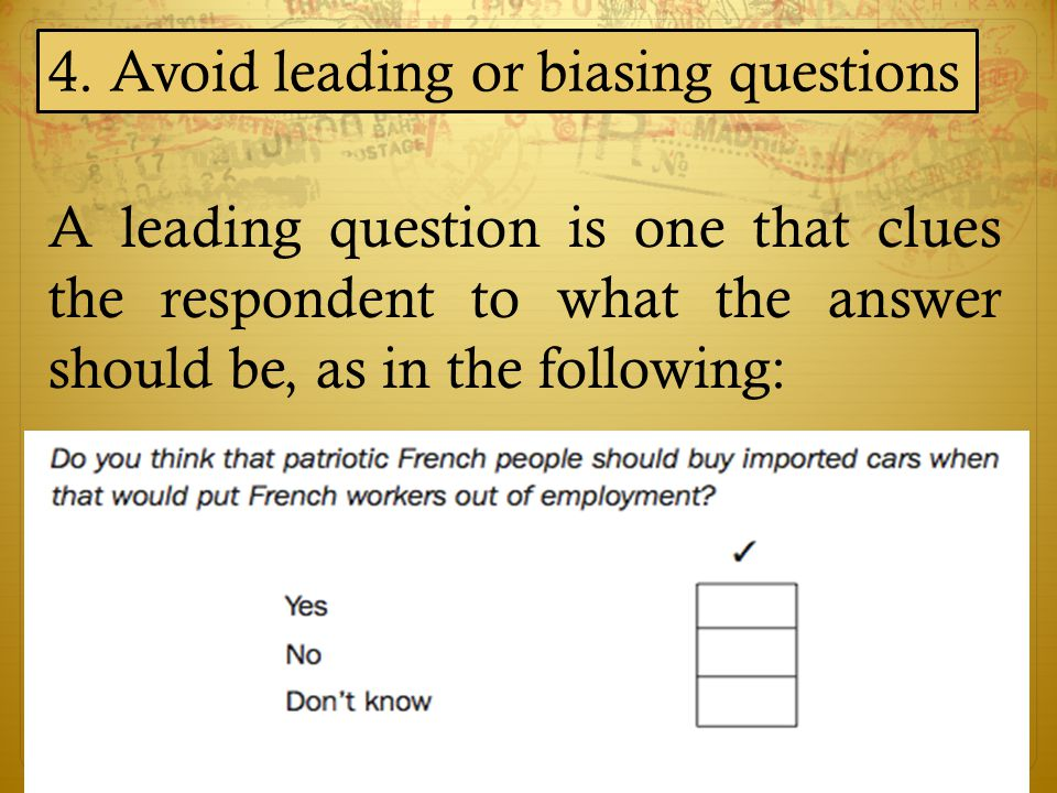 4. Avoid leading or biasing questions