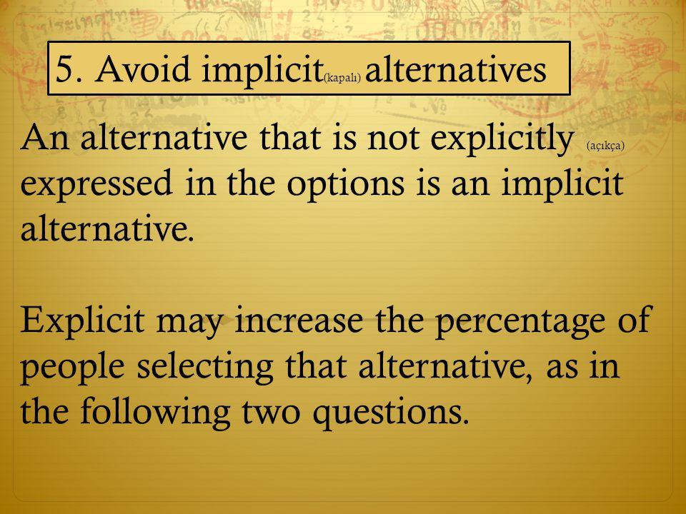 5. Avoid implicit(kapalı) alternatives