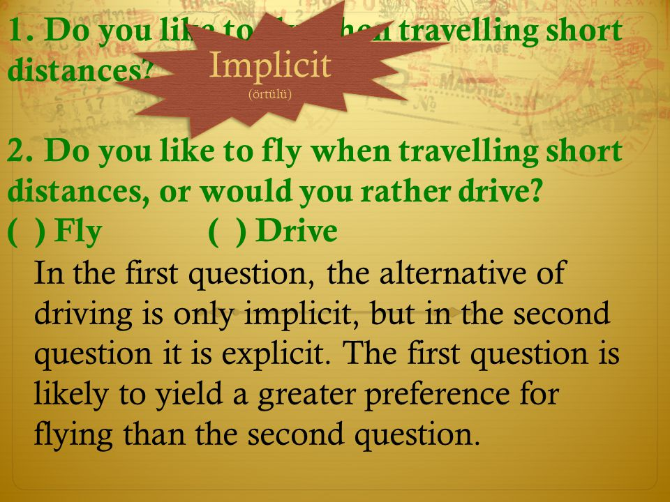 Implicit (örtülü) 1. Do you like to fly when travelling short distances