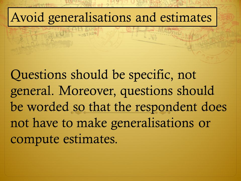 Avoid generalisations and estimates