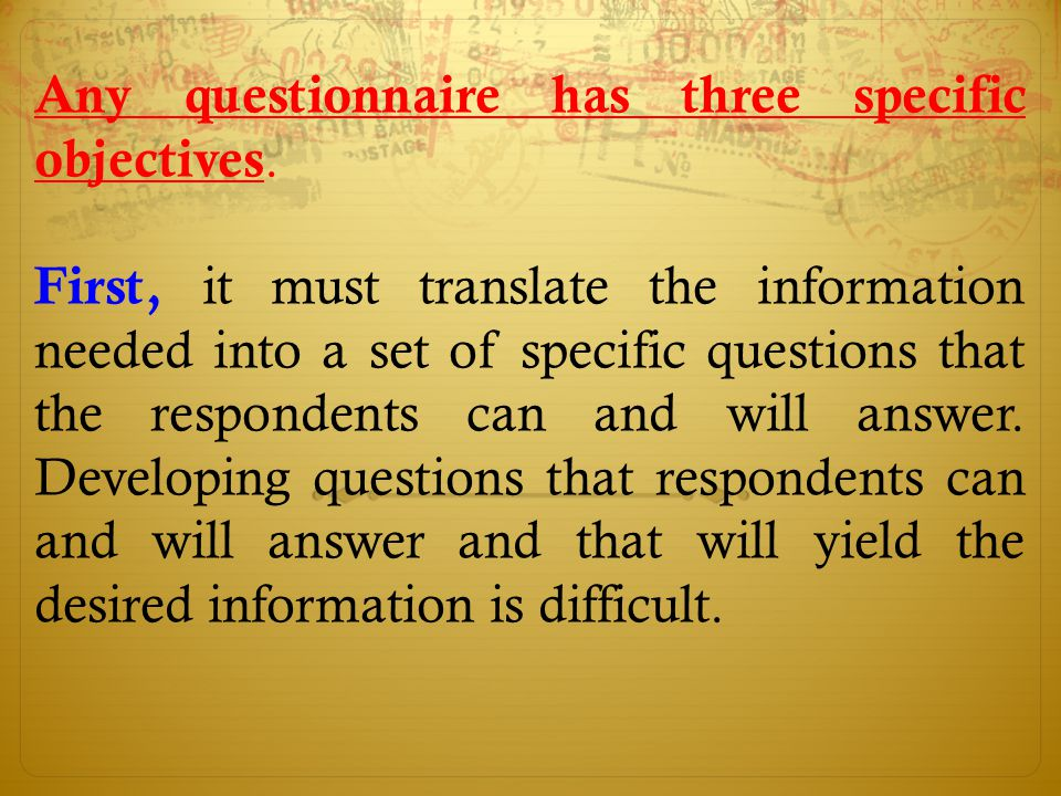 Any questionnaire has three specific objectives.