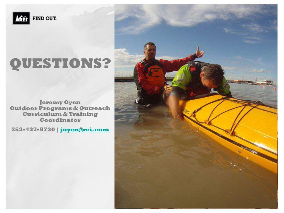 QUESTIONS Jeremy Oyen Outdoor Programs & Outreach Curriculum & Training Coordinator 253-437-5730 | joyen@rei.com