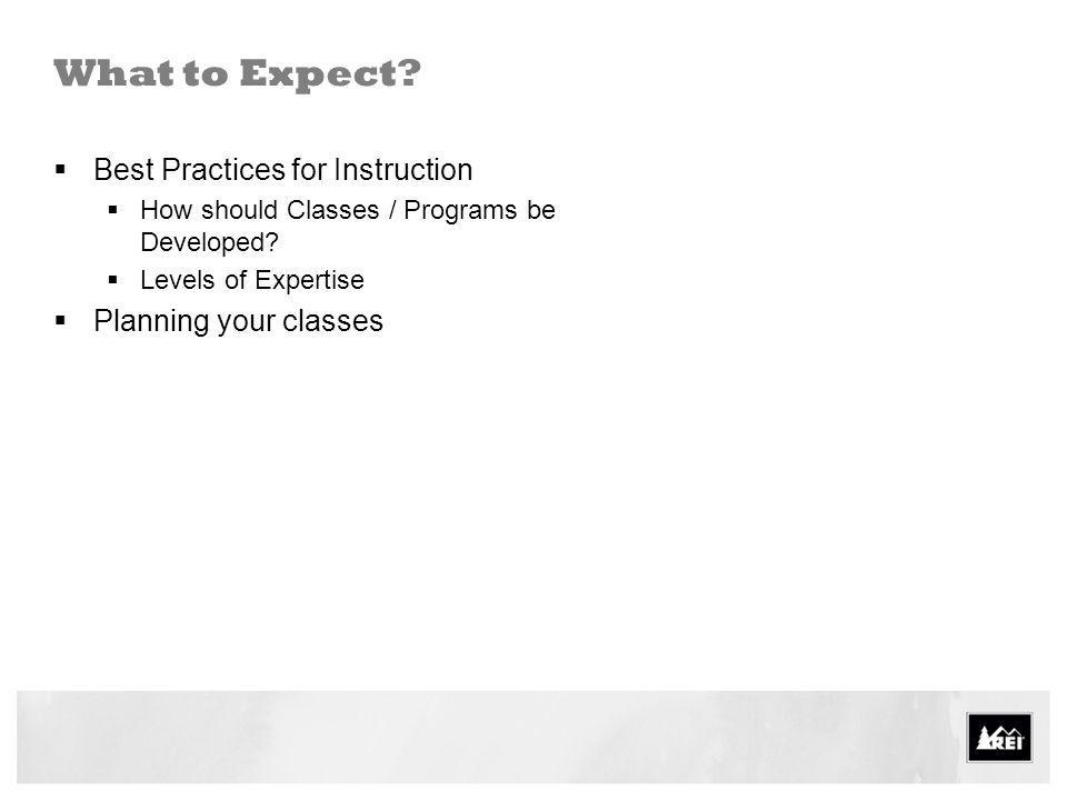 What to Expect Best Practices for Instruction Planning your classes