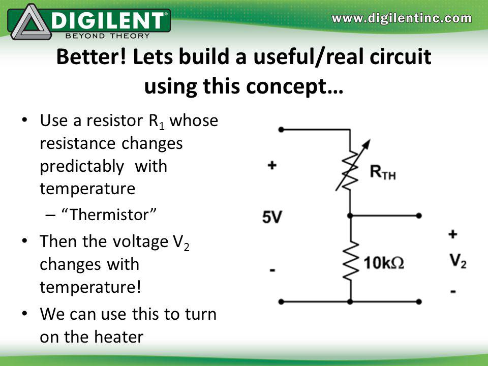 Better! Lets build a useful/real circuit using this concept…