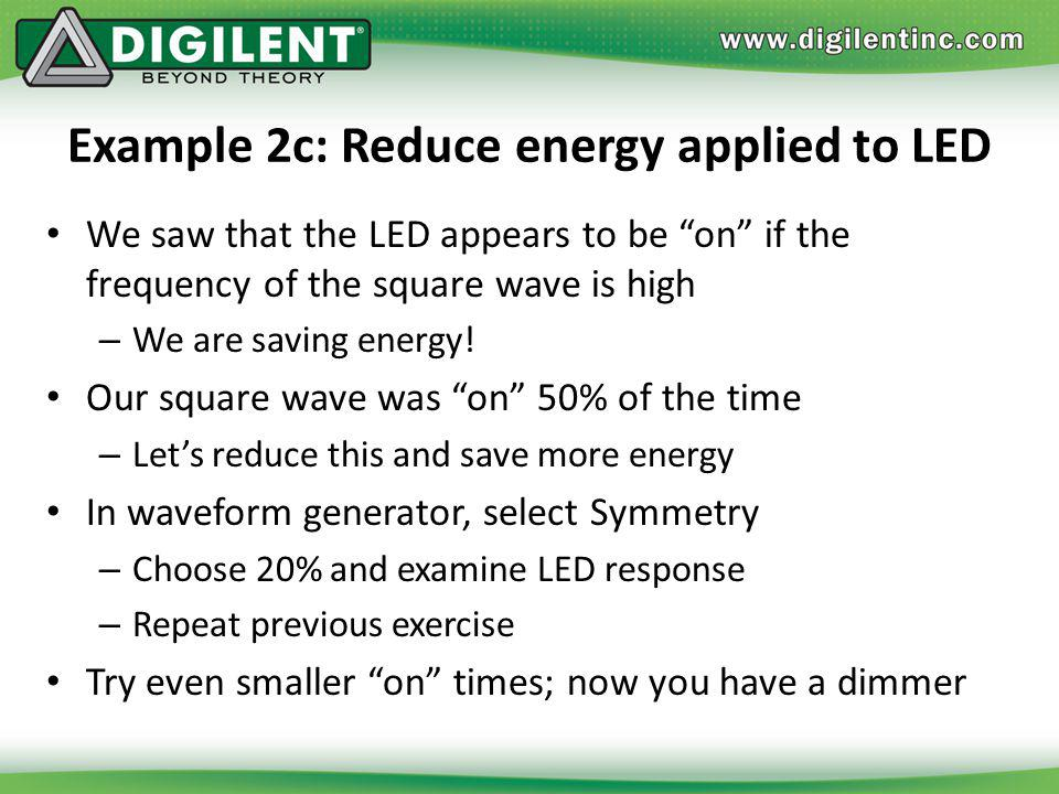 Example 2c: Reduce energy applied to LED