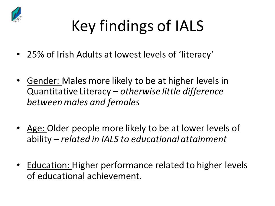 Key findings of IALS 25% of Irish Adults at lowest levels of 'literacy'