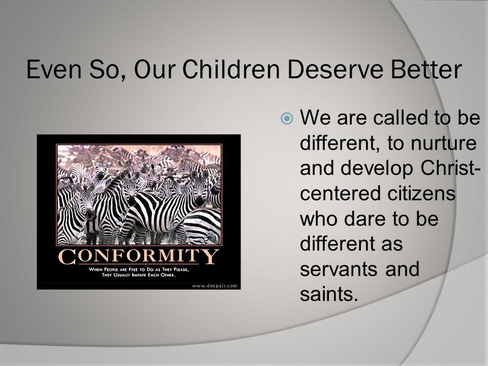 Even So, Our Children Deserve Better
