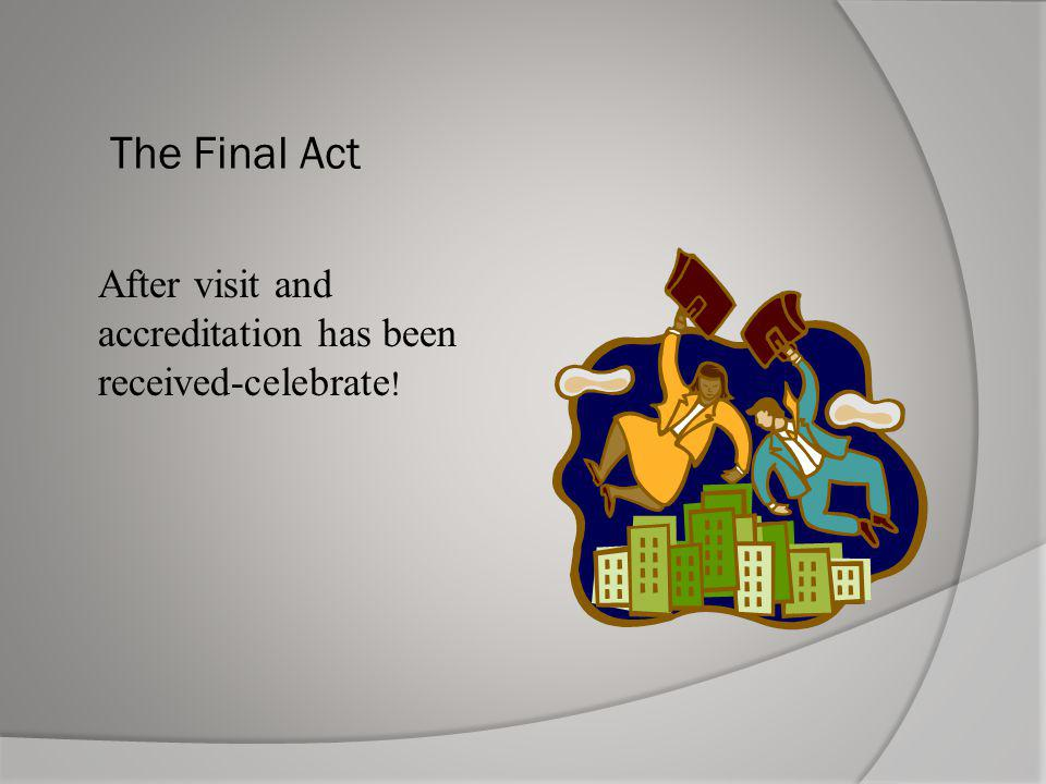 The Final Act After visit and accreditation has been received-celebrate!