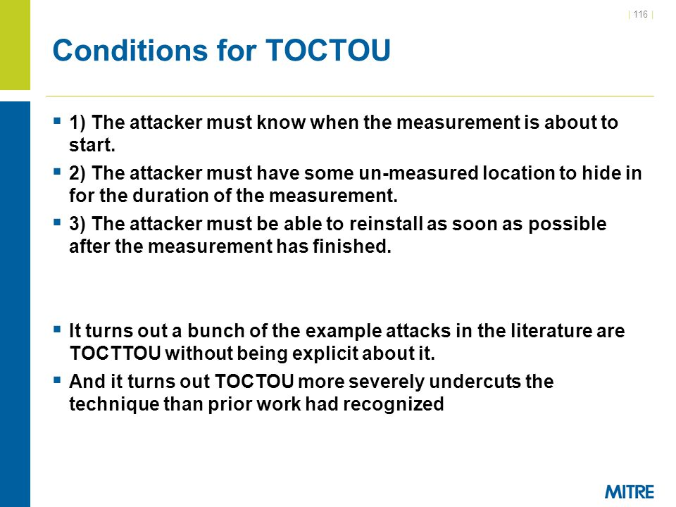 Conditions for TOCTOU 1) The attacker must know when the measurement is about to start.