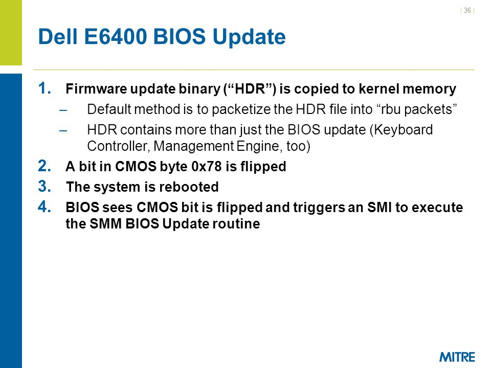Dell E6400 BIOS Update Firmware update binary ( HDR ) is copied to kernel memory. Default method is to packetize the HDR file into rbu packets