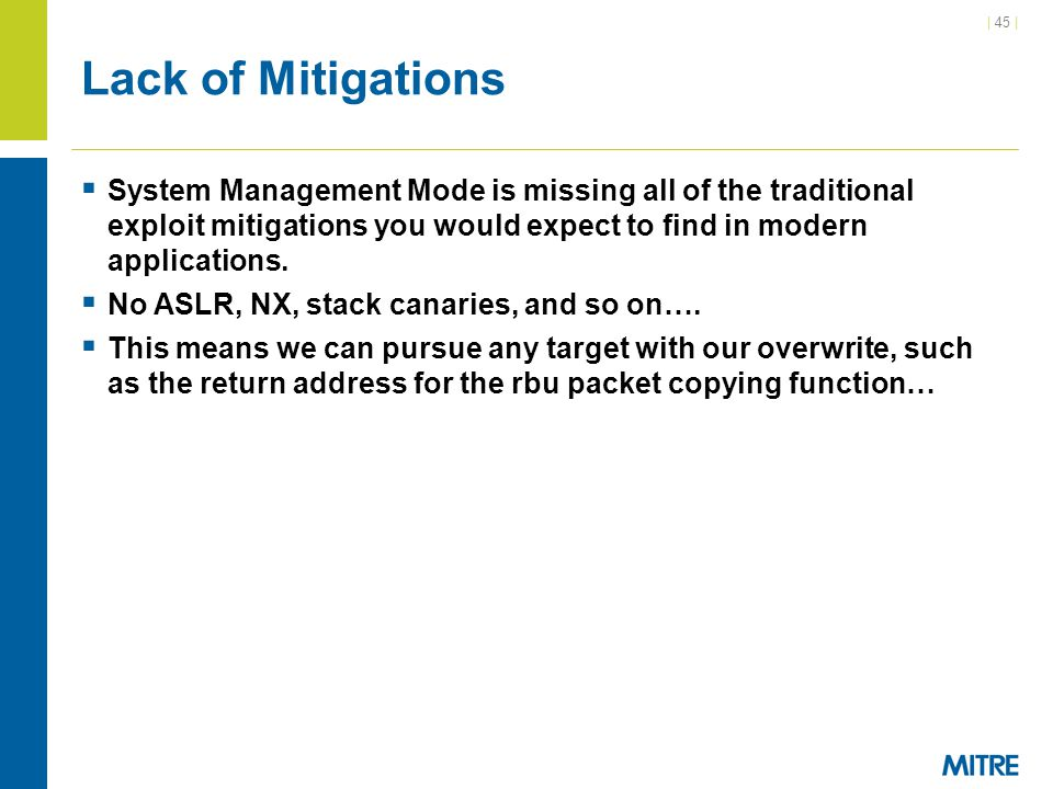 Lack of Mitigations System Management Mode is missing all of the traditional exploit mitigations you would expect to find in modern applications.