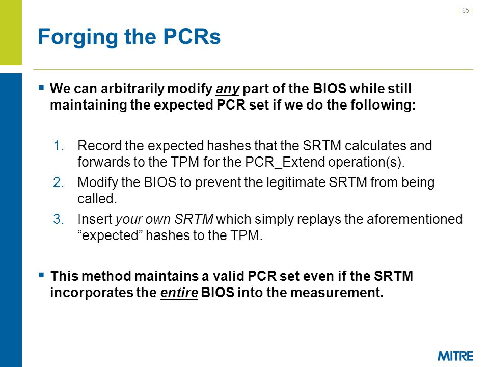 Forging the PCRs We can arbitrarily modify any part of the BIOS while still maintaining the expected PCR set if we do the following: