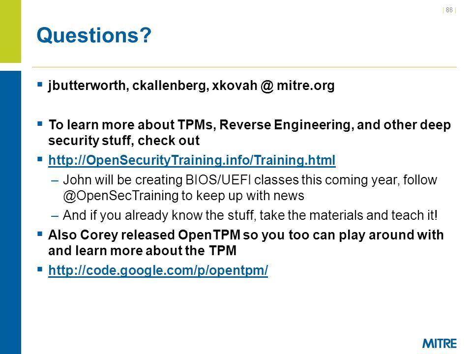 Questions jbutterworth, ckallenberg, xkovah @ mitre.org