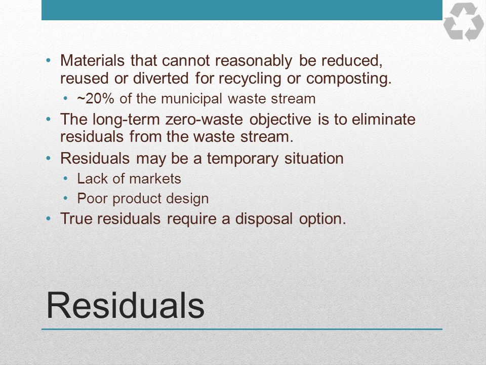 Materials that cannot reasonably be reduced, reused or diverted for recycling or composting.