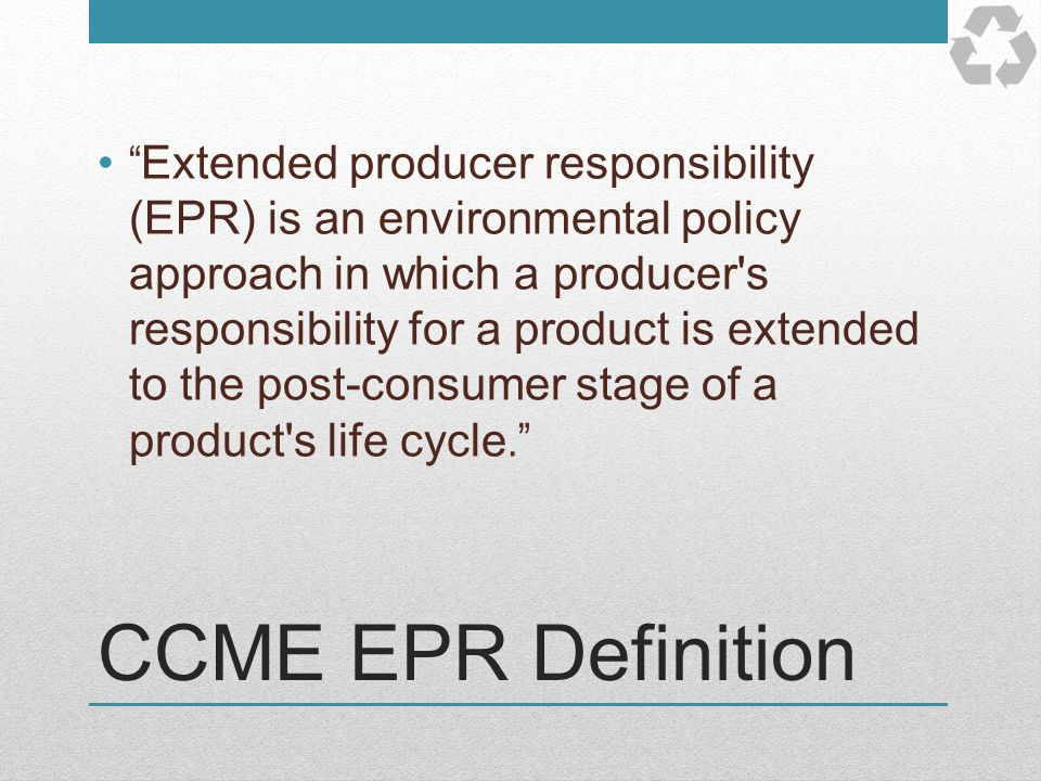 Extended producer responsibility (EPR) is an environmental policy approach in which a producer s responsibility for a product is extended to the post-consumer stage of a product s life cycle.