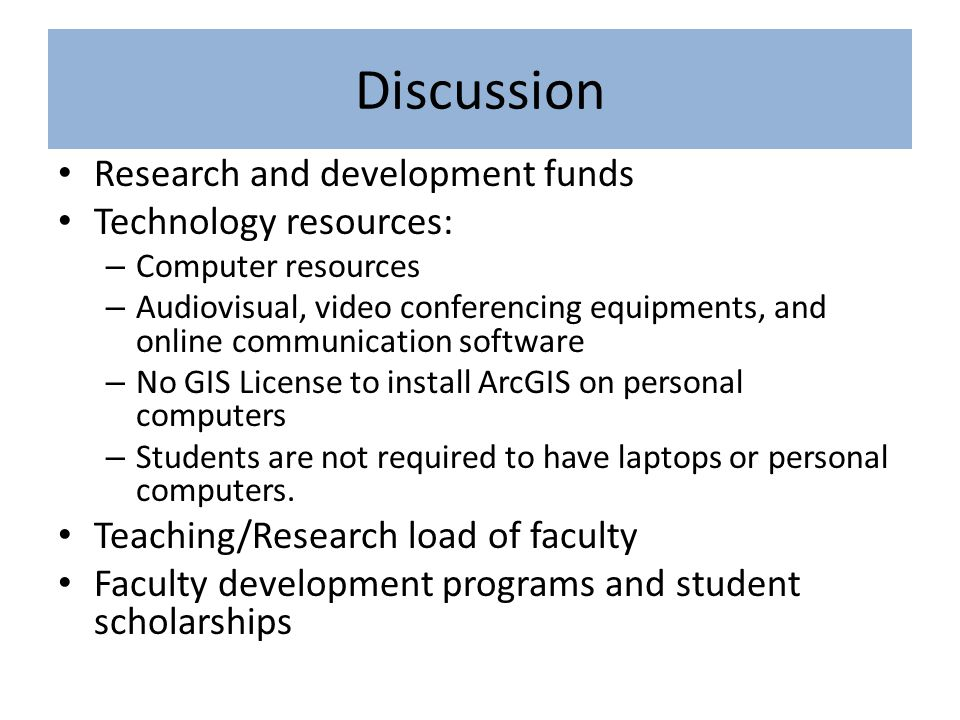 Discussion Research and development funds Technology resources: