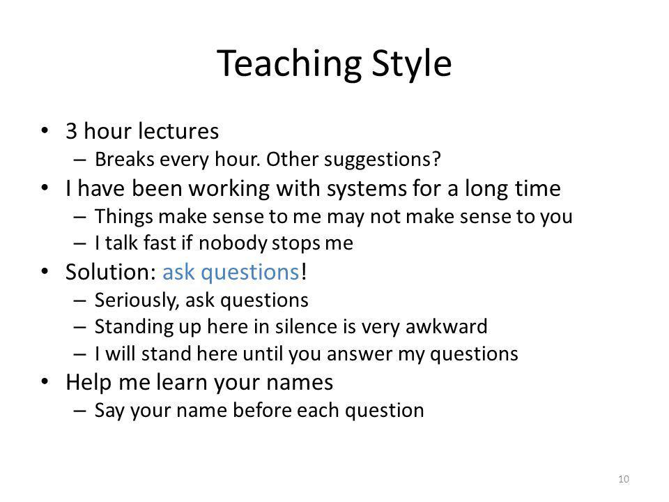 Teaching Style 3 hour lectures