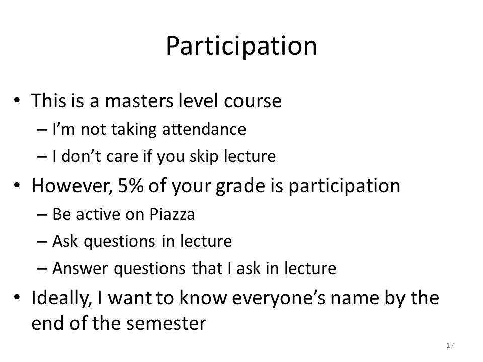 Participation This is a masters level course