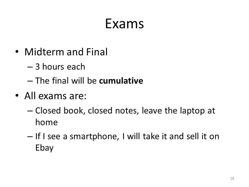 Exams Midterm and Final All exams are: 3 hours each