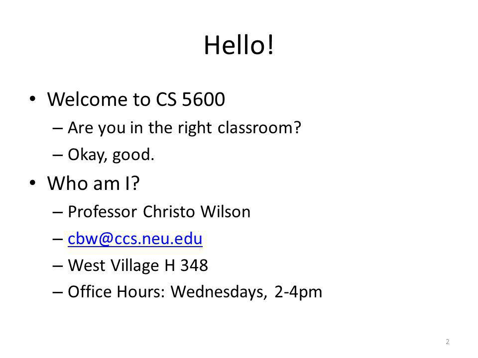 Hello! Welcome to CS 5600 Who am I Are you in the right classroom
