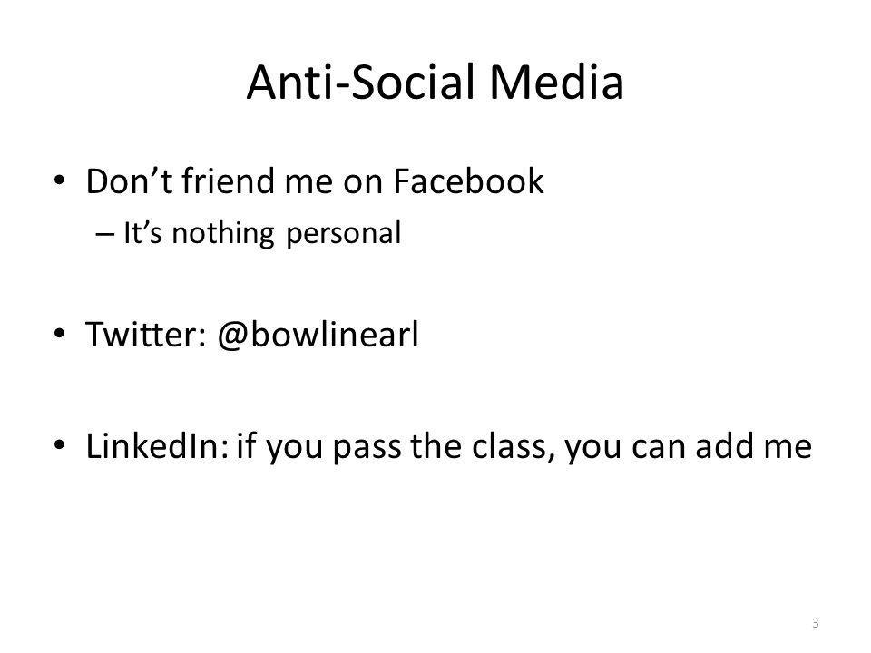 Anti-Social Media Don't friend me on Facebook Twitter: @bowlinearl
