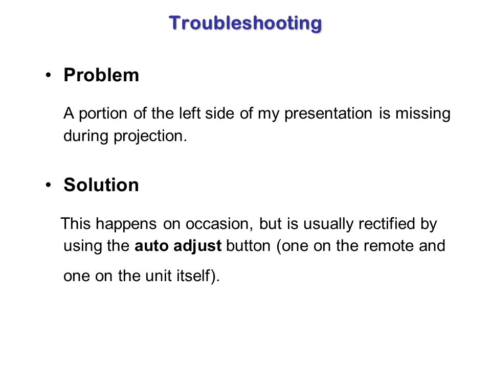 Troubleshooting Problem. A portion of the left side of my presentation is missing during projection.
