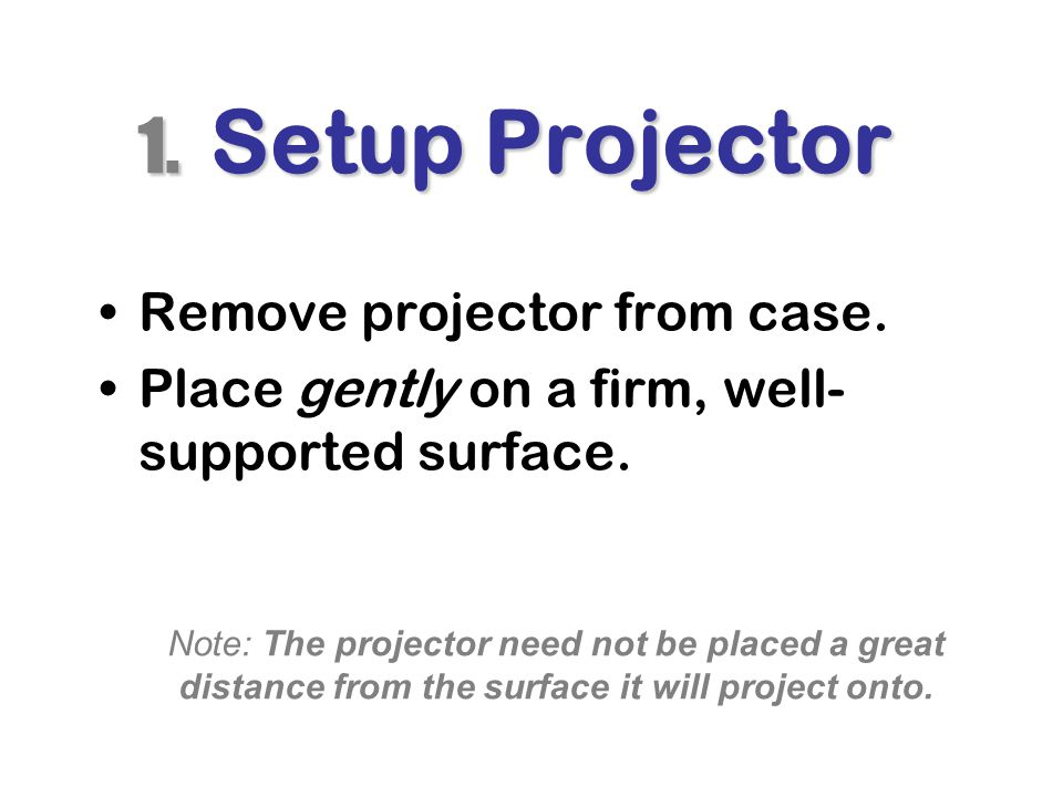 1. Setup Projector Remove projector from case.