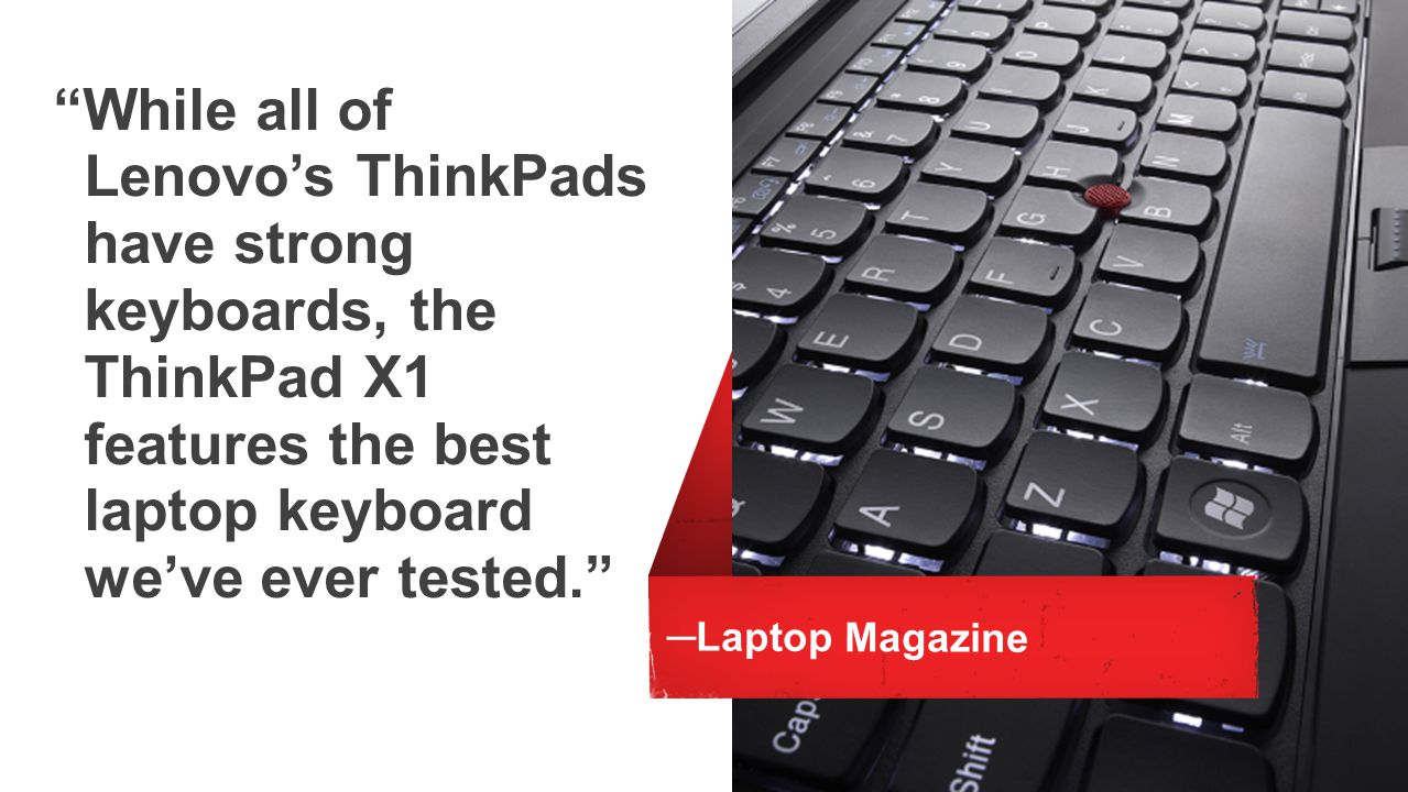 While all of Lenovo's ThinkPads have strong keyboards, the ThinkPad X1 features the best laptop keyboard we've ever tested.