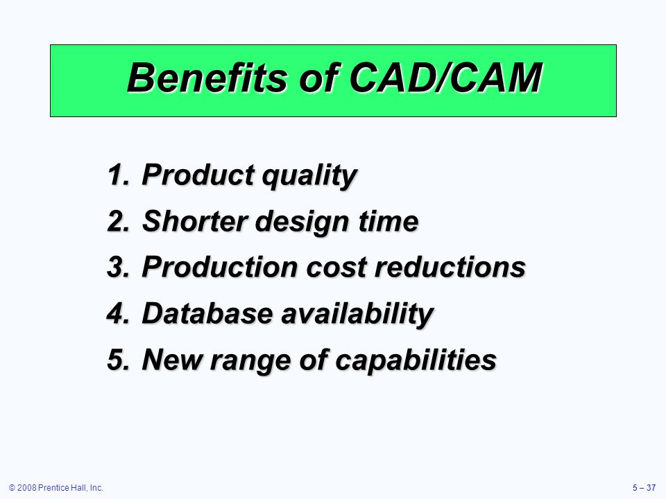 Benefits of CAD/CAM Product quality Shorter design time