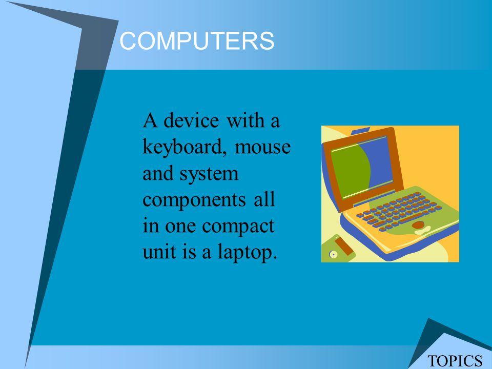 COMPUTERS A device with a keyboard, mouse and system components all in one compact unit is a laptop.