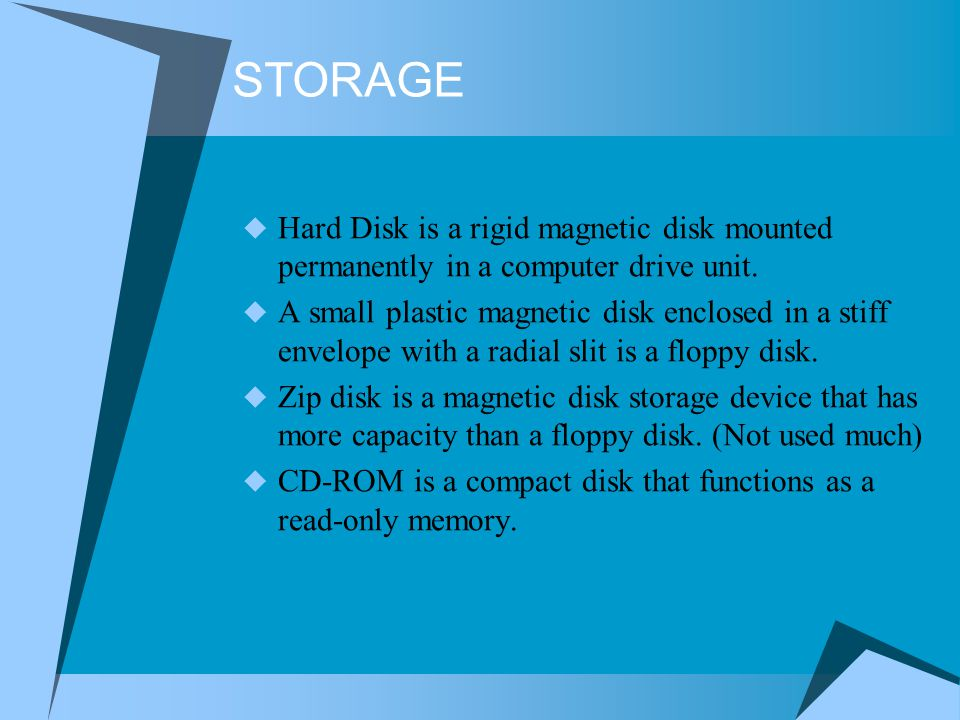 STORAGE Hard Disk is a rigid magnetic disk mounted permanently in a computer drive unit.