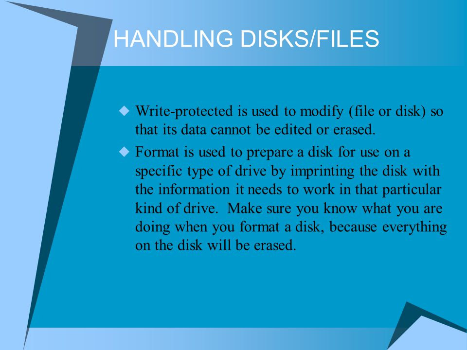 HANDLING DISKS/FILES Write-protected is used to modify (file or disk) so that its data cannot be edited or erased.