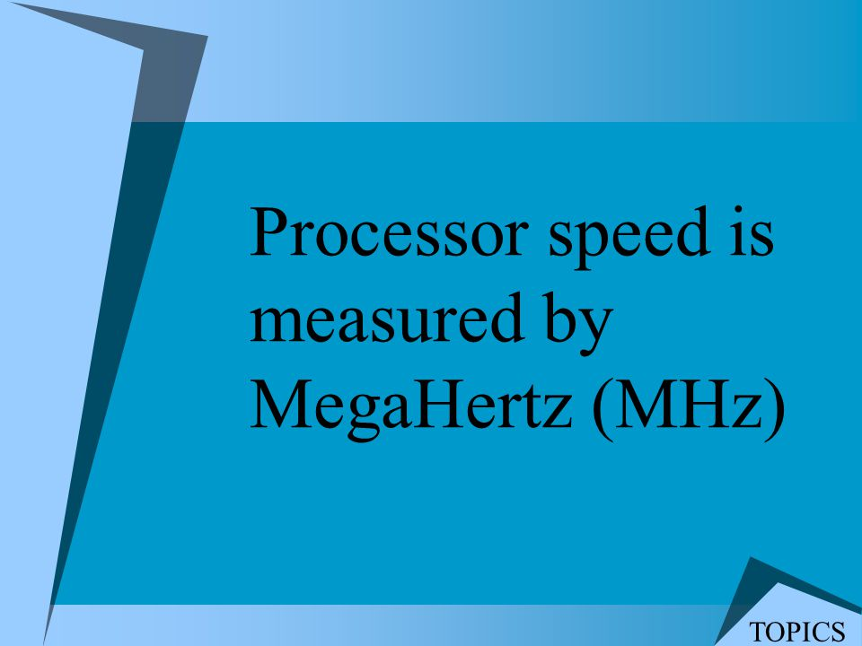 Processor speed is measured by MegaHertz (MHz)