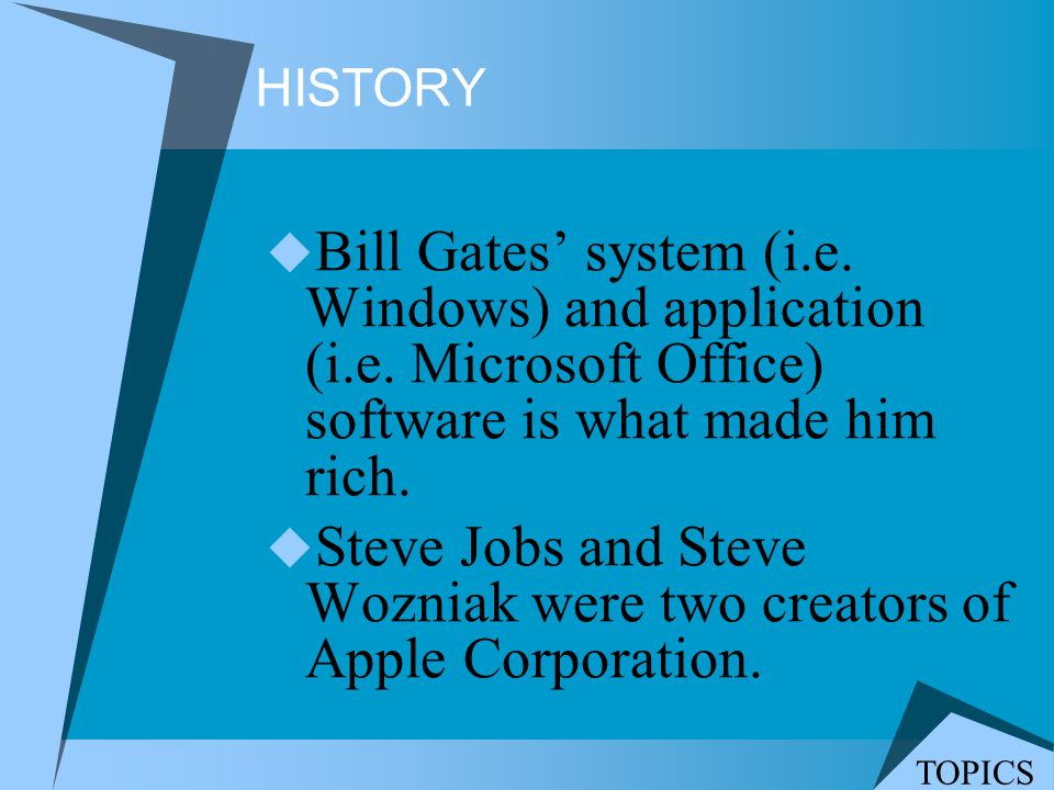 Steve Jobs and Steve Wozniak were two creators of Apple Corporation.