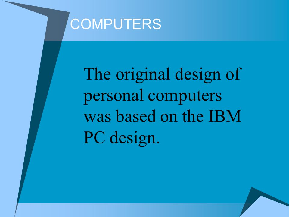 COMPUTERS The original design of personal computers was based on the IBM PC design.