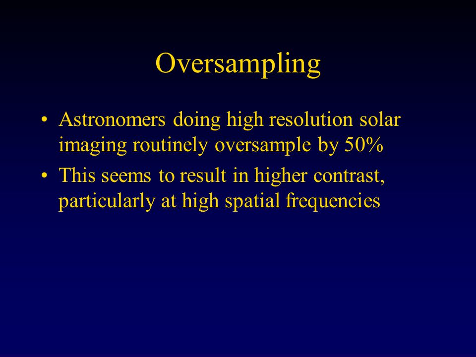 Oversampling Astronomers doing high resolution solar imaging routinely oversample by 50%