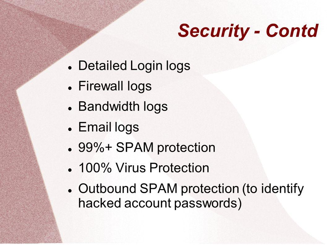 Security - Contd Detailed Login logs Firewall logs Bandwidth logs