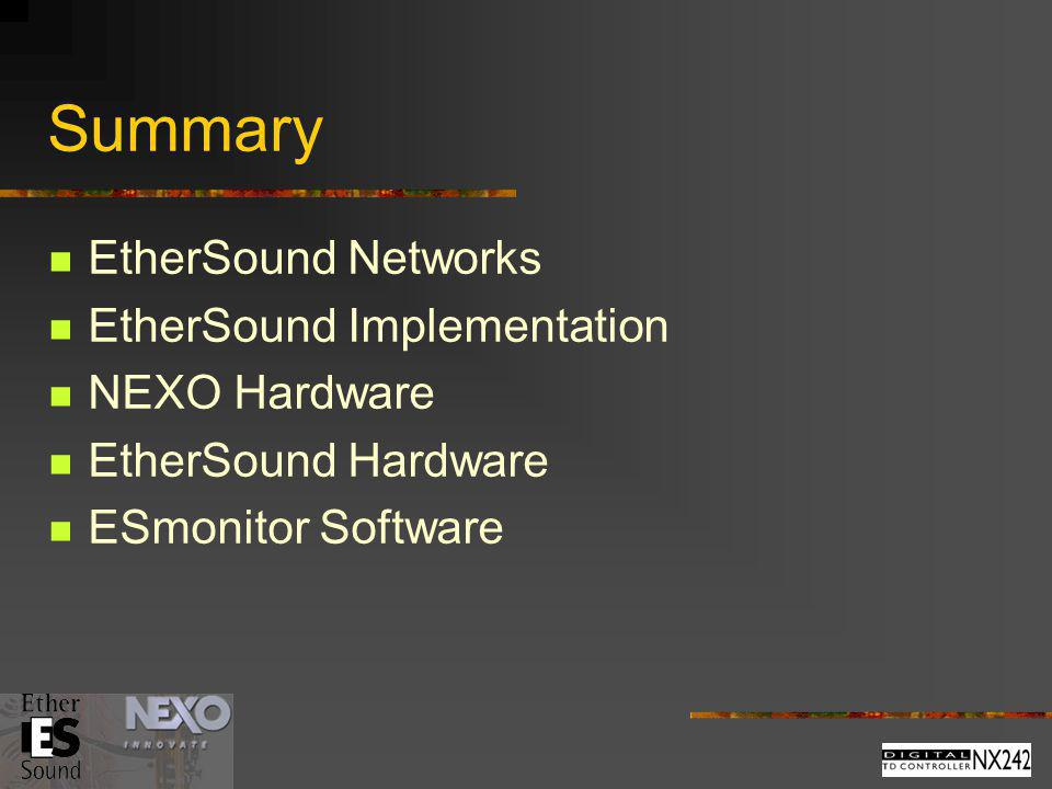 Summary EtherSound Networks EtherSound Implementation NEXO Hardware