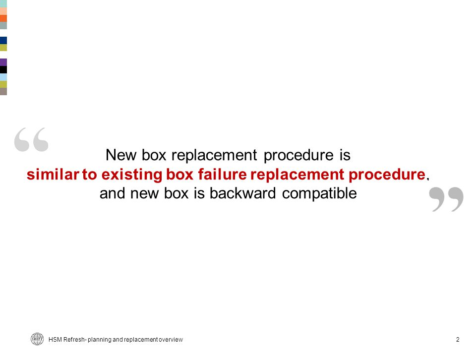 New box replacement procedure is similar to existing box failure replacement procedure, and new box is backward compatible