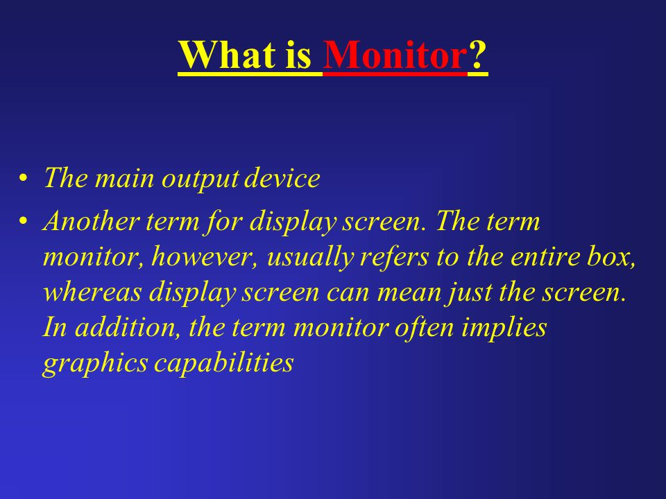 What is Monitor The main output device